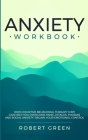 Anxiety Workbook: How Cognitive Behavioral Therapy (Cbt) Can Help You Overcome Panic Attacks, Phobias and Social Axiety. Regain Your Emo Cover Image