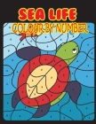Sea Life Colour By Number: Paint by Number Coloring Book for Toddlers- Fun and Educational Under Water Coloring by Number Book Gifts for Daughter Cover Image