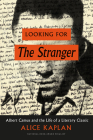 Looking for The Stranger: Albert Camus and the Life of a Literary Classic Cover Image