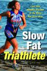 Slow Fat Triathlete: Live Your Athletic Dreams in the Body You Have Now Cover Image