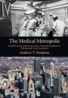 The Medical Metropolis: Health Care and Economic Transformation in Pittsburgh and Houston (American Business) Cover Image