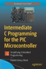 Intermediate C Programming for the PIC Microcontroller: Simplifying Embedded Programming Cover Image