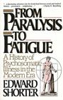 From Paralysis to Fatigue: A History of Psychosomatic Illness in the Modern Era Cover Image