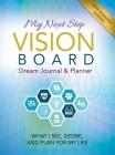 My Next Step Vision Board Dream Journal & Planner: What I See, Desire, And Plan For My Life 2020 Cover Image