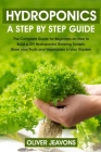 hydroponics and greenhouse gardening: A step-by-step guide for beginners on how to build a hydroponic growing system at home for you and your family g Cover Image