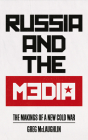 Russia and the Media: The Makings of a New Cold War Cover Image