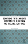 Donations to the Knights Hospitaller in Britain and Ireland, 1291-1400 Cover Image