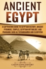 Ancient Egypt: A Captivating Guide to Egyptian History, Ancient Pyramids, Temples, Egyptian Mythology, and Pharaohs such as Tutankham Cover Image
