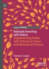 Rational Investing with Ratios: Implementing Ratios with Enterprise Value and Behavioral Finance Cover Image
