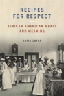 Recipes for Respect: African American Meals and Meaning (Southern Foodways Alliance Studies in Culture #3) Cover Image