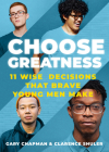 Choose Greatness: 11 Wise Decisions that Brave Young Men Make Cover Image