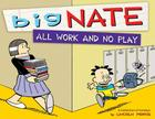 Big Nate: All Work and No Play: A Collection of Sundays Cover Image