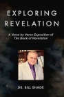Exploring Revelation: A Verse by Verse Exposition of the Book of Revelation Cover Image