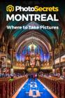 Photosecrets Montreal: Where to Take Pictures: A Photographer's Guide to the Best Photo Spots Cover Image