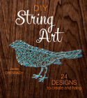 DIY String Art: 24 Designs to Create and Hang Cover Image