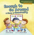 Enough to Go Around: A Story of Generosity (Cloverleaf Books (TM) -- Stories with Character) Cover Image