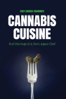 Cannabis Cuisine: Bud Pairings of a Born Again Chef Cover Image