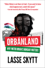 Orbanland: Why Viktor Orbán's Hungary Matters Cover Image