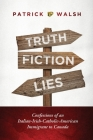 Truth.Fiction.Lies: Confessions of an Italian-Irish-Catholic-American Immigrant to Canada Cover Image