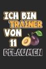 Ich bin Trainer von 11 Pflaumen: Monatsplaner, Termin-Kalender - Geschenk-Idee für Fussball-Trainer - A5 - 120 Seiten Cover Image