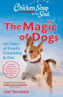 Chicken Soup for the Soul: The Magic of Dogs: 101 Tales of Family, Friendship & Fun Cover Image