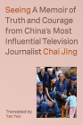 Seeing: A Memoir of Truth and Courage from China's Most Influential Television Journalist Cover Image