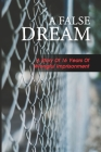 A False Dream: A Story Of 16 Years Of Wrongful Imprisonment: False Confessions By Innocent Suspects Cover Image