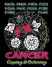 F'k Cancer - Coping & Coloring: The Adult Coloring Book Full of Stress-Relieving Coloring Pages to Support Cancer Survivors & Cancer Awareness Because Cover Image