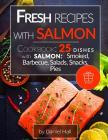 Fresh Recipes with Salmon.: Cookbook: 25 Delicious Dishes with Salmon: Smoked, Barbecue, Salads, Snacks, Pies. Cover Image