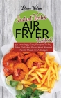 Instant Vortex Air Fryer Cookbook: 50 Amazingly Easy Recipes To Fry, Bake, Grill, And Roast Most Wanted Family Meals On A Budget Cover Image