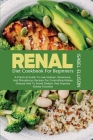 Renal Diet Cookbook for Beginners: A Practical Guide to Low Sodium, Potassium, and Phosphorus Recipes for Controlling Kidney Disease and to Avoid Dial Cover Image