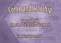 Come and Worship: Ways to Worship from the Hebrew Scriptures Cover Image