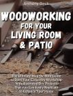 Woodworking for Your Living Room and Patio: The Ultimate Step-by-Step Guide to Start Your Carpentry Workshop with Illustrated DIY Projects That You Ca Cover Image