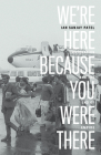 We're Here Because You Were There: Immigration and the End of Empire Cover Image