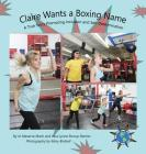 Claire Wants a Boxing Name: A True Story Promoting Inclusion and Self-Determination (Finding My World) Cover Image