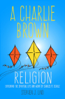 A Charlie Brown Religion: Exploring the Spiritual Life and Work of Charles M. Schulz (Great Comics Artists) Cover Image