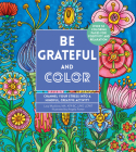 Be Grateful and Color: Channel Your Stress into a Mindful, Creative Activity (Creative Coloring #7) Cover Image