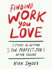 Finding Work You Love: 3 Steps to Getting the Perfect Job After College Cover Image