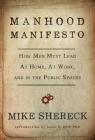 Manhood Manifesto: How Men Must Lead at Home, at Work, and in the Public Sphere Cover Image