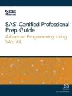 SAS Certified Professional Prep Guide: Advanced Programming Using SAS 9.4 Cover Image