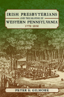 Irish Presbyterians and the Shaping of Western Pennsylvania, 1770-1830 Cover Image