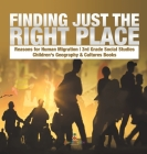 Finding Just the Right Place - Reasons for Human Migration - 3rd Grade Social Studies - Children's Geography & Cultures Books Cover Image