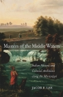 Masters of the Middle Waters: Indian Nations and Colonial Ambitions Along the Mississippi Cover Image