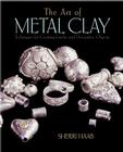 The Art of Metal Clay: Techniques for Creating Jewelry and Decorative Objects Cover Image