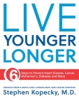 Live Younger Longer: 6 Steps to Prevent Heart Disease, Cancer, Alzheimer's and More Cover Image