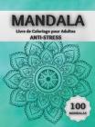 Mandala Livre de Coloriage pour Adultes ANTI-STRESS: Des Pages de Coloriage Etonnantes Comprenant 100 Magnifiques Mandalas Conçus pour Détendre le Cer Cover Image