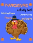 Thanksgiving Activity Book, Coloring Pages, Word-Puzzles, Mazes, and more: Thanksgiving Activity Book: Coloring Pages, Word Puzzles, Mazes, and More!- Cover Image