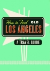 How to Find Old Los Angeles: A Travel Guide Cover Image