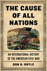 The Cause of All Nations: An International History of the American Civil War Cover Image