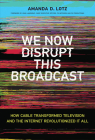 We Now Disrupt This Broadcast: How Cable Transformed Television and the Internet Revolutionized It All Cover Image